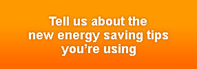 Tell us about the new energy saving tips you're using